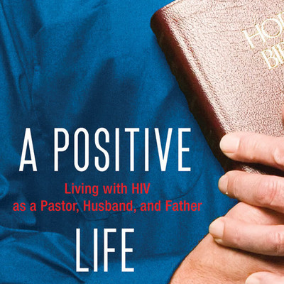 A Positive Life: Living with HIV as a Pastor, Husband, and Father Audiobook, by Shane Stanford