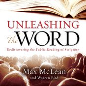 Unleashing the Word: Rediscovering the Public Reading of Scripture, by Max McLean, Warren Bird
