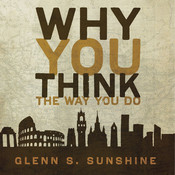 Why You Think the Way You Do: The Story of Western Worldviews from Rome to Home Audiobook, by Glenn S. Sunshine