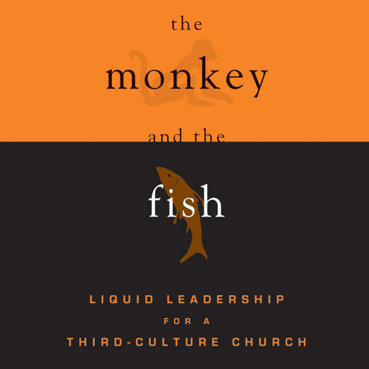 Printable The Monkey and the Fish: Liquid Leadership for a Third-Culture Church Audiobook Cover Art