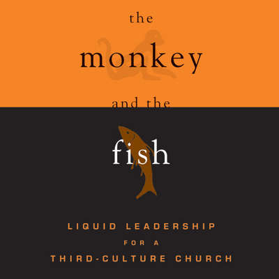 The Monkey and the Fish: Liquid Leadership for a Third-Culture Church Audiobook, by Dave Gibbons