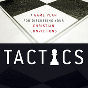Tactics: A Game Plan for Discussing Your Christian Convictions, by Gregory Koukl