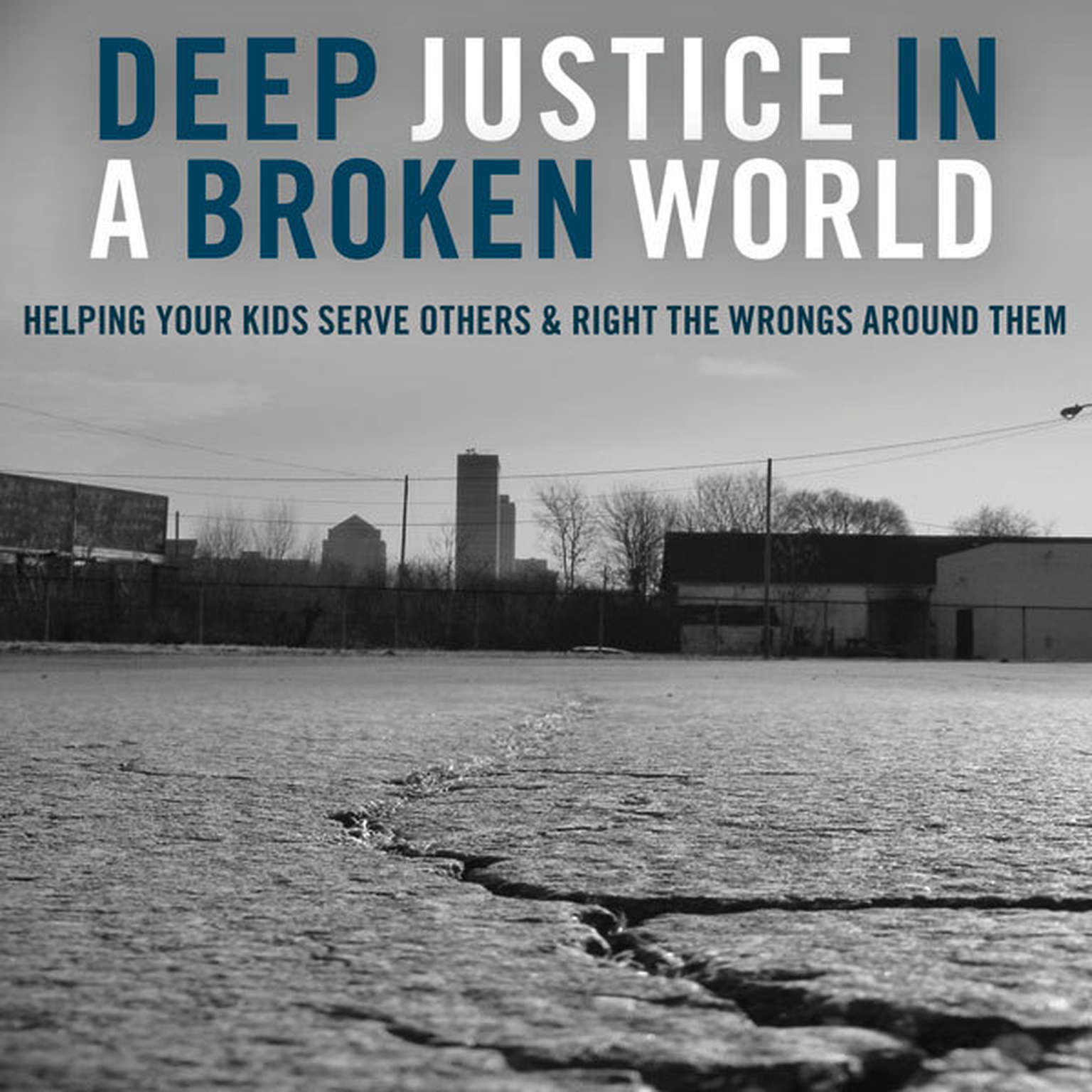 Printable Deep Justice in a Broken World: Helping Your Kids Serve Others and Right the Wrongs around Them Audiobook Cover Art