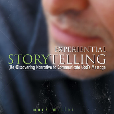 Experiential Storytelling: (Re) Discovering Narrative to Communicate Gods Message Audiobook, by Mark Miller