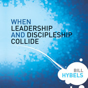 When Leadership and Discipleship Collide, by Bill Hybels