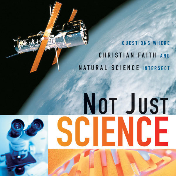 Printable Not Just Science: Questions Where Christian Faith and Natural Science Intersect Audiobook Cover Art
