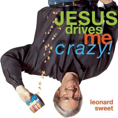 Jesus Drives Me Crazy!: Lose Your Mind, Find Your Soul Audiobook, by Leonard Sweet