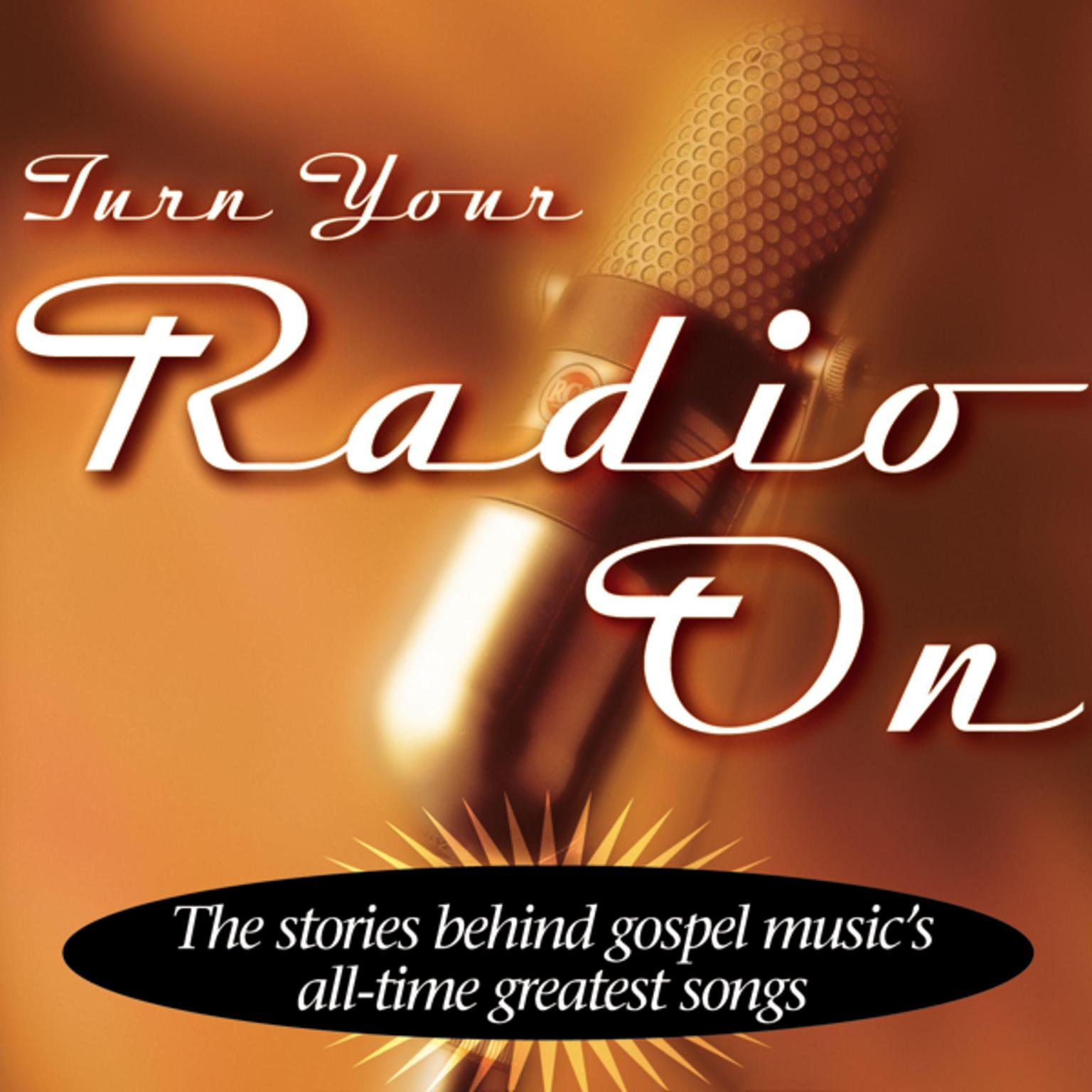 Printable Turn Your Radio On: The Stories Behind Gospel Music's All-Time Greatest Songs Audiobook Cover Art