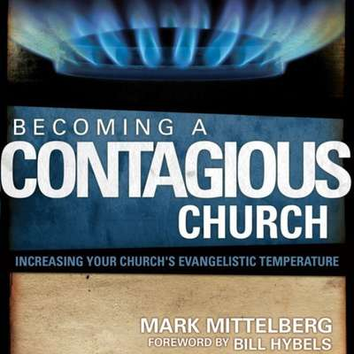Becoming a Contagious Church: Revolutionizing the Way We View and Do Evangelism Audiobook, by Mark Mittelberg