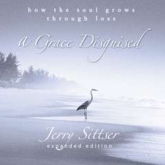 A Grace Disguised: How the Soul Grows through Loss Audiobook, by Jerry Sittser