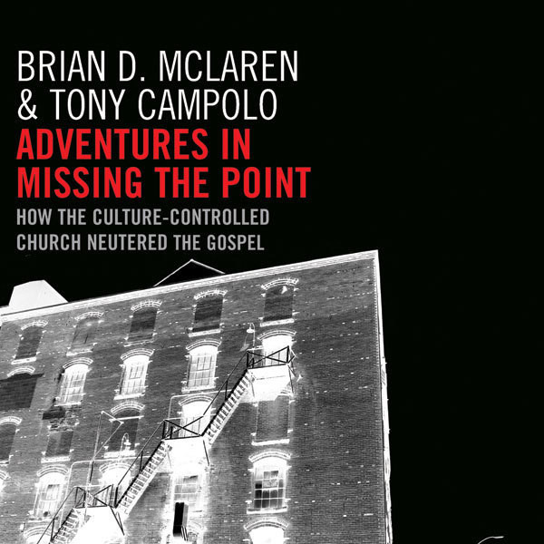 Printable Adventures in Missing the Point: How the Culture-Controlled Church Neutered the Gospel Audiobook Cover Art