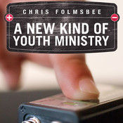 A New Kind of Youth Ministry, by Chris Folmsbee