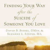 Finding Your Way after the Suicide of Someone You Love, by David B. Biebel, Suzanne L. Foster
