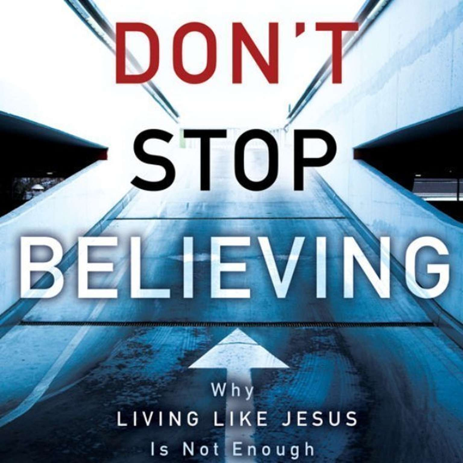 Printable Don't Stop Believing: Why Living Like Jesus Is Not Enough Audiobook Cover Art