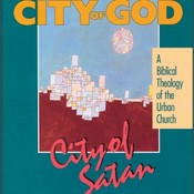 City of God, City of Satan: A Biblical Theology of the Urban City, by Robert C. Linthicum