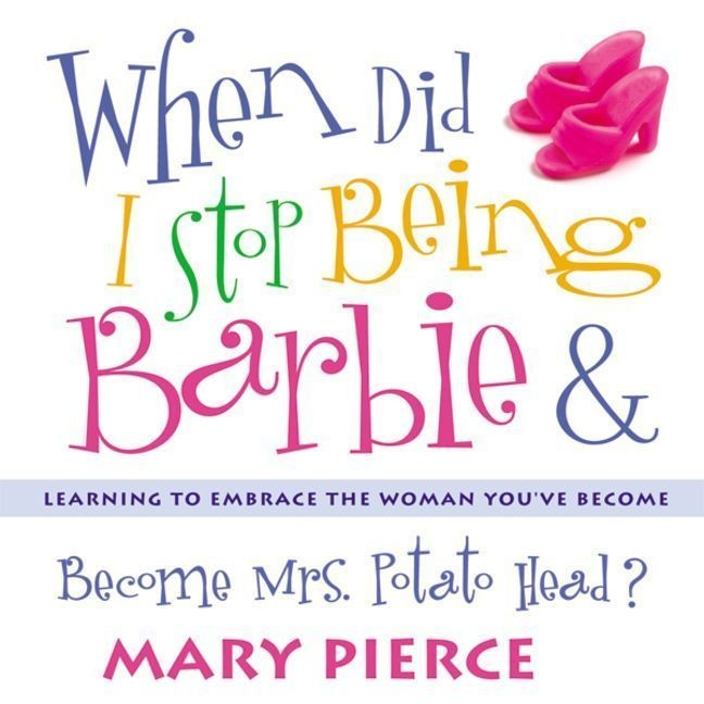 Printable When Did I Stop Being Barbie and Become Mrs. Potato Head?: Learning to Embrace the Woman You've Become Audiobook Cover Art