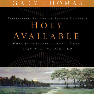 Holy Available: Surrendering to the Transforming Presence of God Every Day of Your Life Audiobook, by Gary L. Thomas