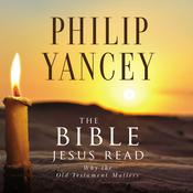 The Bible Jesus Read, by Philip Yancey