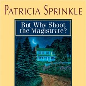 But Why Shoot the Magistrate? Audiobook, by Patricia Sprinkle