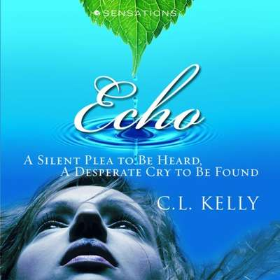 Echo: A Silent Plea to be Heard, A Desperate Cry to be Found Audiobook, by Clint L. Kelly