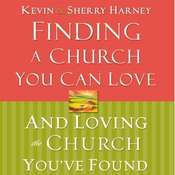 Finding a Church You Can Love and Loving the Church Youve Found Audiobook, by Kevin  Harney, Kevin & Sherry Harney, Sherry  Harney