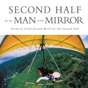 Second Half for the Man in the Mirror: How to Find Gods Will for the Rest of Your Journey, by Patrick Morley