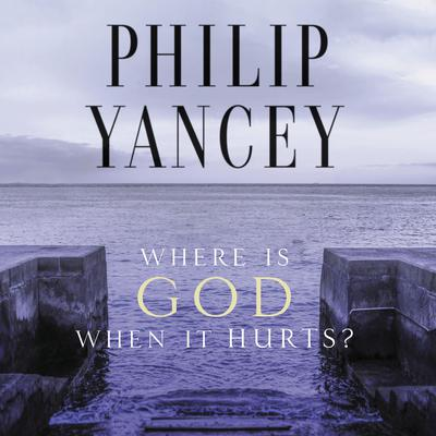 Where Is God When It Hurts? Audiobook, by
