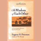 The Wisdom of Each Other: A Conversation Between Spiritual Friends, by Eugene H. Peterson