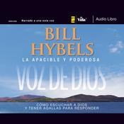 La apacible y poderosa voz de Dios: Cómo escuchar a Dios y tener agallas para responder Audiobook, by Bill Hybels