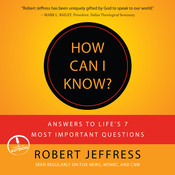 How Can I Know?: Answers to Life's 7 Most Important Questions, by Robert Jeffress