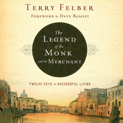 The Legend of the Monk and the Merchant: Twelve Keys to Successful Living Audiobook, by Terry Felber