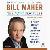 The New New Rules: A Funny Look at How Everybody but Me Has Their Head up Their Ass, by Bill Maher