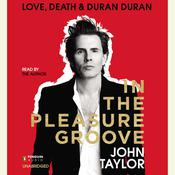 In the Pleasure Groove: Love, Death, and Duran Duran Audiobook, by John Taylor