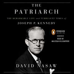 The Patriarch: The Remarkable Life and Turbulent Times of Joseph P. Kennedy Audiobook, by David Nasaw