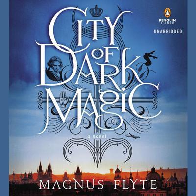 City of Dark Magic: A Novel Audiobook, by Magnus Flyte