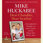 Dear Chandler, Dear Scarlett: A Grandfathers Thoughts on Faith, Family, and the Things That Matter Most Audiobook, by Mike Huckabee
