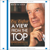 A View From The Top: Moving from Success to Significance Audiobook, by Zig Ziglar