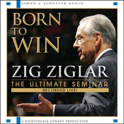 Born to Win: The Ultimate Seminar, by Zig Ziglar
