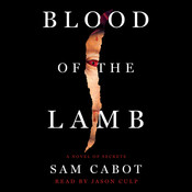 The Blood of the Lamb: A Novel of Secrets, by Sam Cabot
