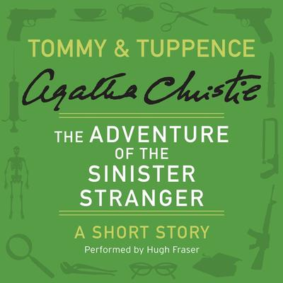 The Adventure of the Sinister Stranger: A Tommy & Tuppence Short Story Audiobook, by Agatha Christie