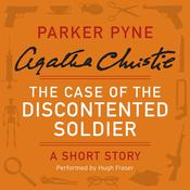 The Case of the Discontented Soldier: A Parker Pyne Short Story, by Agatha Christie