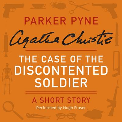 The Case of the Discontented Soldier: A Parker Pyne Short Story Audiobook, by Agatha Christie