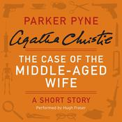 The Case of the Middle-Aged Wife: A Parker Pyne Short Story Audiobook, by Agatha Christie