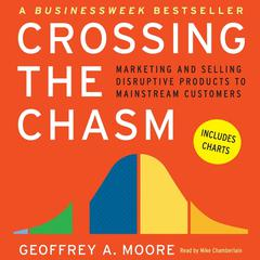 Crossing the Chasm: Marketing and Selling Technology Projects to Mainstream Customers Audiobook, by Geoffrey A. Moore