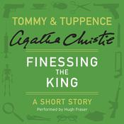 Finessing the King: A Tommy & Tuppence Short Story, by Agatha Christie