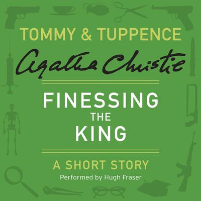 Finessing the King: A Tommy & Tuppence Short Story Audiobook, by Agatha Christie