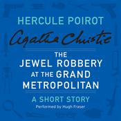 The Jewel Robbery at the Grand Metropolitan: A Hercule Poirot Short Story, by Agatha Christie