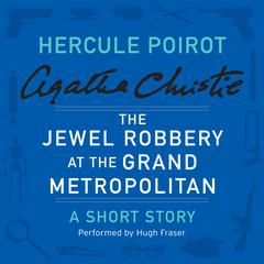 The Jewel Robbery at the Grand Metropolitan: A Hercule Poirot Short Story Audiobook, by Agatha Christie