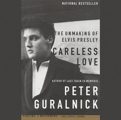 Careless Love: The Unmaking of Elvis Presley Audiobook, by Peter Guralnick