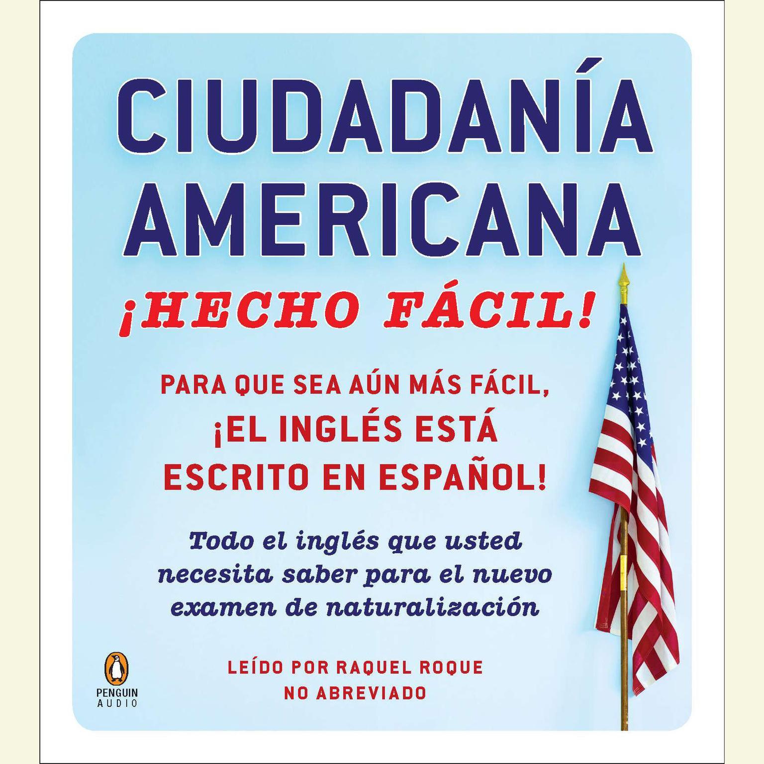 Printable CIUDADANIA AMERICANA HECHO FACIL: Todo el inglés que usted necesita saber para el nuevo examen de naturalisación Audiobook Cover Art